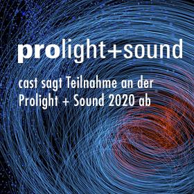 cast sagt Teilnahme an der Prolight + Sound 2020 ab
